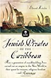 Jewish Pirates of the Caribbean: How a Generation of Swashbuckling Jews Carved Out an Empire in the New World in Their Quest for Treasure, Religious Freedom -- and Revenge