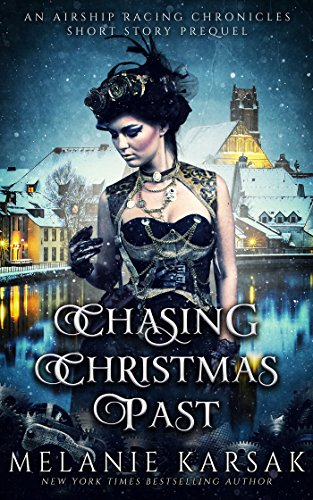 Chasing Christmas Past: An Airship Racing Chronicles Short Story Prequel (The Airship Racing Chronicles) by [Karsak, Melanie]