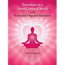 Transitions to a Heart-Centered World: with the Kundalini Yoga and Meditations of Yogi Bhajan