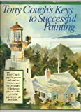 Tony Couch's Keys to Successful Painting, Tony Couch, 0891344276