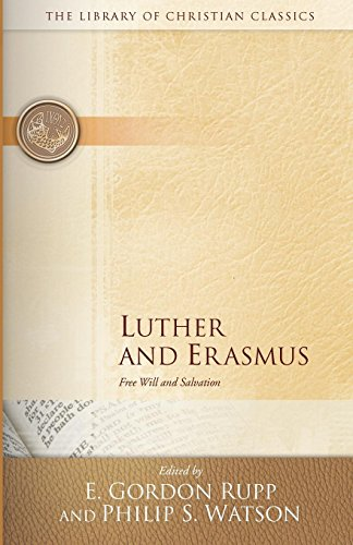 Luther and Erasmus: Free Will and Salvation (The Library of Christian Classics)