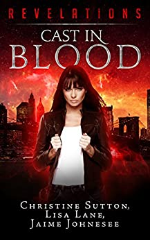 Cast In Blood: Revelations Series Book 1: by [Johnesee, Jaime, Lane, Lisa, Sutton, Christine]