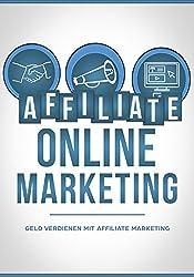 Affiliate Online Marketing: Geld verdienen mit Affiliate Marketing (German Edition)