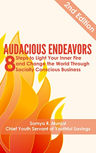 Audacious Endeavors: 8 Steps to Light Your Inner Fire and Change the World Through Socially Conscious Business