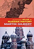 The Routledge Atlas of Russian History : From 800 BC to the Present Day, Gilbert, Martin, 0415281180