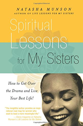 Books : Spiritual Lessons for My Sisters: How to Get Over the Drama and Live Your Best Life!