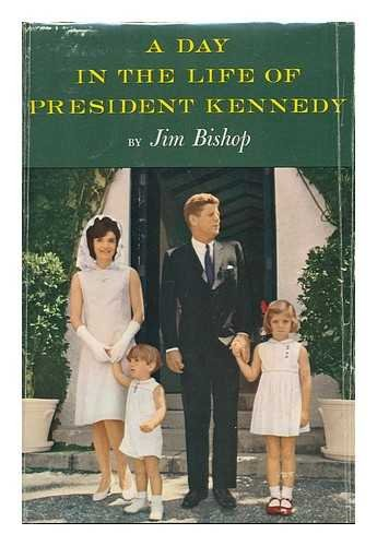 A Day In The Life Of President Kennedy by Jim Bishop