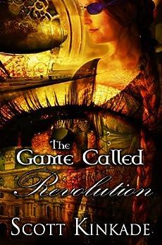 The Game Called Revolution (Infini Calendar Book 1) by [Kinkade, Scott]