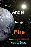 The Angel Brings Fire, Marcus B. Shields, 0986915815
