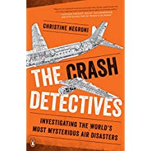 The Crash Detectives: Investigating the World's Most Mysterious Air Disasters