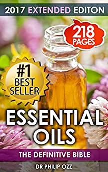 Essential Oils: The Definitive Bible: Aromatherapy, Stress Relief , Enhancing Life, Beauty, Youth, Energy, Essential Oils (Essential Oils, Essential Oils ... oil, massage therapy, alternative medicine) by [Ozz, Dr Philip]