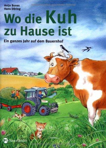 Wo die Kuh zu Hause ist: Ein ganzes Jahr auf dem Bauernhof