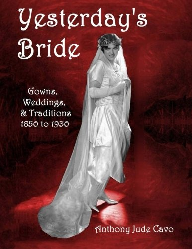 Yesterday's Bride: Gowns, Weddings, & Traditions 1850 to 1930 (Yesterday's World) (Volume 1)