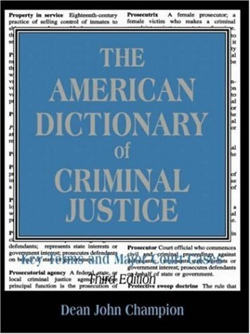 Download The American Dictionary of Criminal Justice: Key Terms and Major Court Cases (3rd Edition) by Dean J. Champion (2004-11-02) PDF