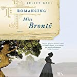 Romancing Miss Bronte: A Novel | Juliet Gael