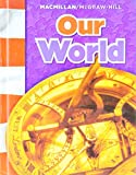 img - for Our World (Macmillan McGraw-Hill Social Studies) book / textbook / text book
