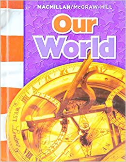 Our world macmillan mcgraw hill social studies james a banks our world macmillan mcgraw hill social studies james a banks richard g boehm kevin p colleary gloria contreras a lin goodwin 9780021503179 fandeluxe Gallery