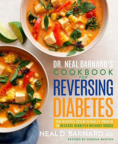 Dr. Neal Barnard's Cookbook for Reversing Diabetes: 150 Recipes Scientifically Proven to Reverse Diabetes Without Drugs (Best Cure For Diabetes Type 2)