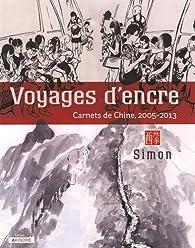 Voyages d'encre : Carnets de Chine, 2005-2013 par  Simon