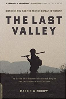 The Last Valley: Dien Bien Phu and the French Defeat in Vietnam by Windrow, Martin (2005)