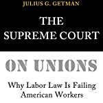The Supreme Court on Unions: Why Labor Law Is Failing American Workers | Julius G. Getman