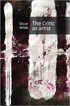 Book The Critic as Artist: Volume 5 (Oscar Wilde Collection)