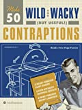Make 50 Wild and Wacky (but Useful!) Contraptions, Eric Chaline and Robert Brandt, 006143776X