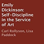 Emily Dickinson: Self-Discipline in the Service of Art   Carl Rollyson,Lisa Paddock