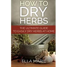 How To Dry Herbs: The Ultimate Guide to Easily Drying Herbs At Home