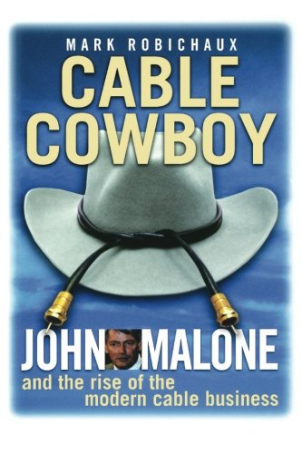 cable-cowboy-john-malone-and-the-rise-of-the-modern-cable-business