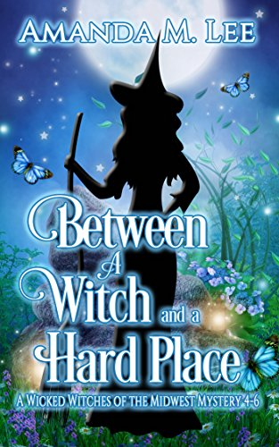 Between a Witch and a Hard Place: Wicked Witches of the Midwest Books 4-6 (Wicked Witches of the Midwest Box-Set Book 2)