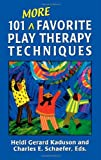 101 More Favorite Play Therapy Techniques, , 0765702991