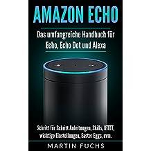 Amazon Echo - Das umfangreiche Handbuch für Echo, Echo Dot und Alexa: Schritt für Schritt Anleitungen, Skills, IFTTT, wichtige Einstellungen, Easter Eggs, uvm. (German Edition)