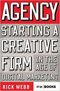 Agency starting a creative firm in the age of digital marketing agency starting a creative firm in the age of digital marketing advertising age rick webb 9781137279866 amazon books malvernweather Gallery