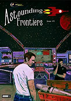 Astounding Frontiers  #1: Give us 10 minutes and we will give you a world by [Wright, John C, Baker, Patrick S., Antonelli, Lou, Finn, Declan, Lale, Erin, Salviander, Sarah, Wheeler, Ben, Cole, Nick, Anspach, Jason]