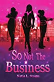 So Not the Business, Natia L. Steans, 1441501118