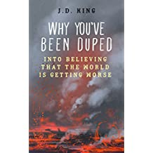 Why You've Been Duped Into Believing That The World Is Getting Worse (English Edition)