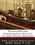 Wireless Network Communications Overview for Space Mission Operations, Patrick W. Fink, 1287285287