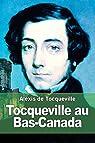 Tocqueville au Bas-Canada par Tocqueville