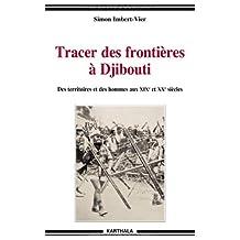 Tracer des Frontieres a Djibouti: des Territoires et Hommes Xixe