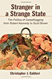 """Christopher J. Galdieri, """"Stranger in a Strange State: The Politics of Carpetbagging from Robert Kennedy to Scott Brown"""" (SUNY Press, 2019)"""