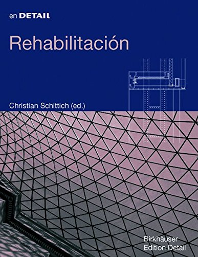 Descargar Libro Rehabiltacion: Reconversion, Ampliacion, Reconcepcion ) Christian Schittich