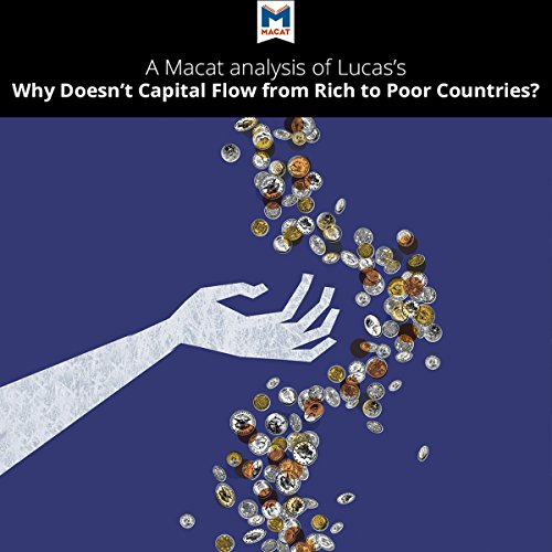 A Macat Analysis of Robert E. Lucas Jr.'s Why Doesn't Capital Flow from Rich to Poor Countries?