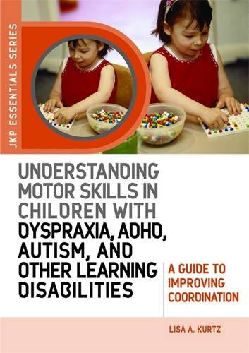 Download Understanding Motor Skills in Children with Dyspraxia, ADHD, Autism, and Other Learning Disabilities: A Guide to Improving Coordination (JKP Essentials) pdf