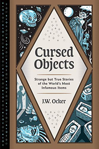Book Cover: Cursed Objects: Strange but True Stories of the World's Most Infamous Items