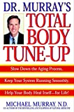 Product review for Doctor Murray's Total Body Tune-Up: Slow Down the Aging Process, Keep Your System Running Smoothly, Help Your Body Heal Itself--for Life!