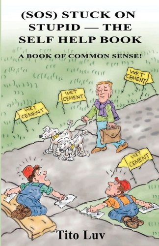 Book: (SOS) Stuck On Stupid -- The Self Help Book: A Book of Common Sense! by Tito Luv