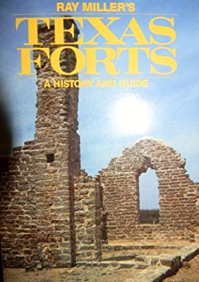 Ray Miller's Texas Forts: A History and Guide
