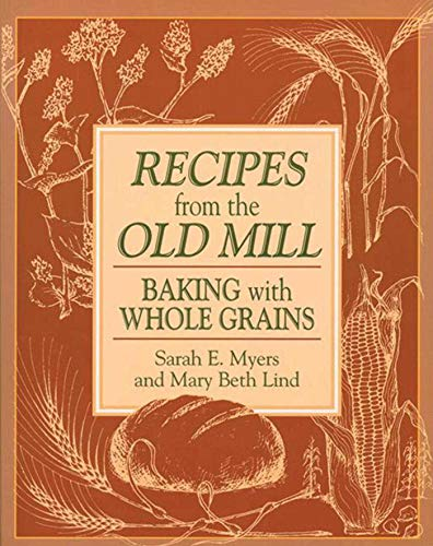 Recipes from the Old Mill: Baking with Whole ()