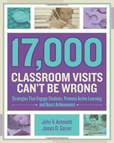 17,000 Classroom Visits Can t Be Wrong: Strategies That Engage Students, Promote Active Learning, and Boost Achievement